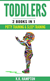 Toddlers: 2 Books in 1 (Potty Training & Sleep Training) (English Edition) de [Hampton, K.K.]