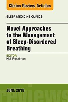 Novel Approaches To The Management Of Sleep-disordered Breathing, An Issue Of Sleep Medicine Clinics, E-book (the Clinics: Internal Medicine) por Neil Freedman epub