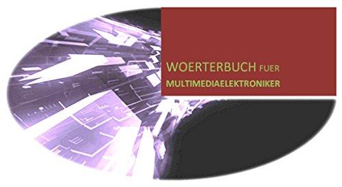 Multimedia-Elektronik: deutsch-englisch Woerterbuch (Uebersetzungen) + Lexikon  (Lernhilfe fuer Multimediaelektroniker-Lehre in der Schweiz; frueher Radio-TV ... Audio-Video Elektroniker) (English Edition)