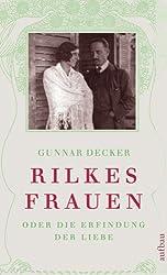 Rilkes Frauen: oder Die Erfindung der Liebe