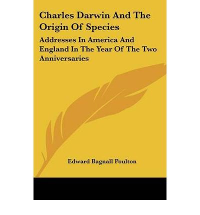 [(Charles Darwin and the Origin of Species: Addresses in America and England in the Year of the Two Anniversaries )] [Author: Edward Bagnall Poulton] [Sep-2007]