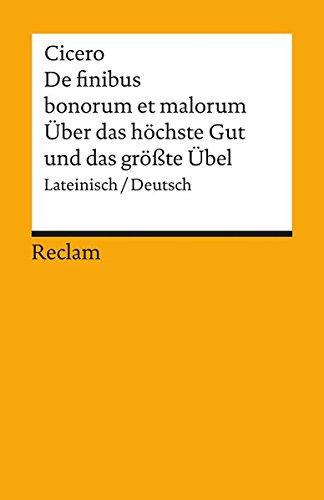 De finibus bonorum et malorum / Über das höchste Gut und das grösste Übel: Lateinisch/Deutsch (Reclams Universal-Bibliothek)