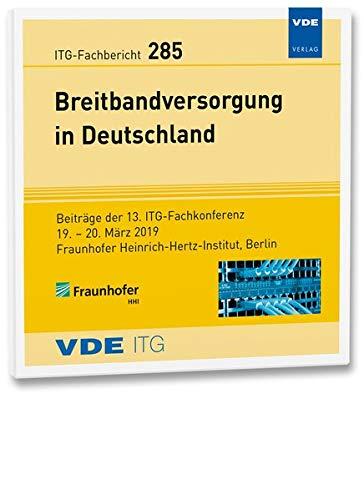 ITG-Fb. 285: Breitbandversorgung in Deutschland, 1 CD-ROMBeiträge der 13. ITG-Fachkonferenz, 19.-20. März 2019 Fraunhofer Heinrich-Hertz-Institut, Berlin