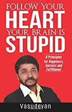 Follow Your Heart Your Brain Is Stupid