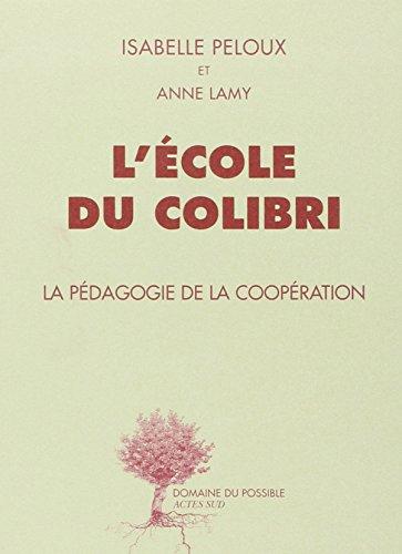 L'Ecole du Colibri. La Pédagogie de la coopération