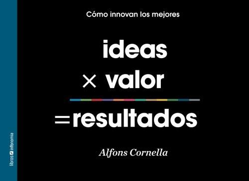 Ideas x Valor = Resultados por Mr Alfons Cornella Solans