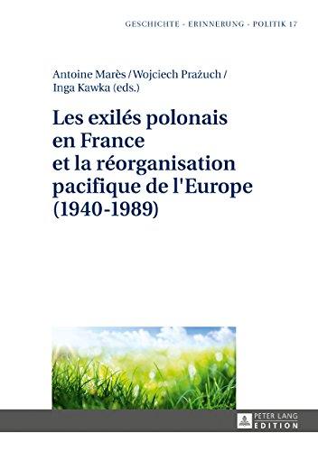 Les exilés polonais en France et la réorganisation pacifique de l\'Europe (1940-1989) (Geschichte - Erinnerung - Politik. Studies in History, Memory and Politics, Band 17)