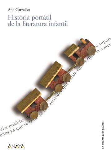 Historia portátil de la literatura infantil (Historia Y Literatura - La Sombra De La Palabra) - 9788466713115 por Ana Garralón