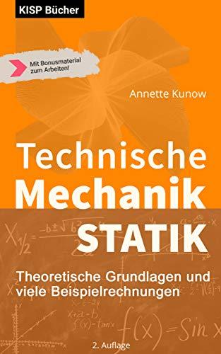 Technische Mechanik I  - Statik -: Theoretische Grundlagen und viele Beispielrechnungen (Statik Engineering)