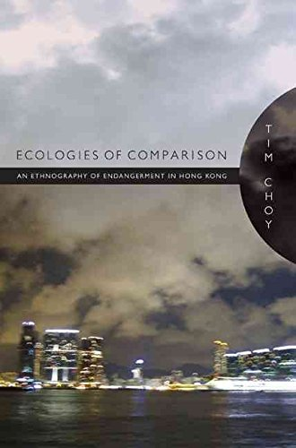 ecologies-of-comparison-an-ethnography-of-endangerment-in-hong-kong-by-tim-choy-published-november-2