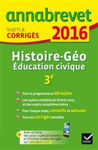 Annales Annabrevet 2016 Histoire-Géographie Éducation civique 3e: sujets et corrigés du brevet