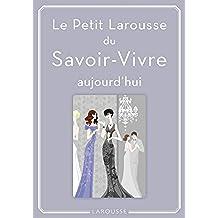 Petit Larousse du Savoir-Vivre : aujourd'hui (Vie quotidienne) (French Edition)