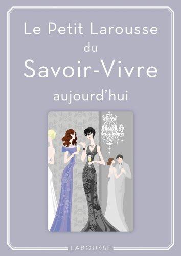 Petit Larousse du Savoir-Vivre : aujourd'hui (Vie quotidienne) par Sabine Denuelle