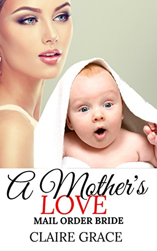 Romance Mail Order Bride A Mother S Love Clean Inspirational Historical New Adult Contemporary Western Short