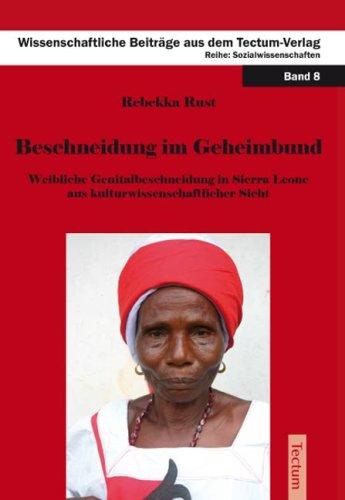 Beschneidung im Geheimbund: Weibliche Genitalbeschneidung in Sierra Leone aus kulturwissenschaftlicher Sicht (Wissenschaftliche Beiträge aus dem Tectum-Verlag / Sozialwissenschaften)