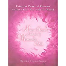 Mama Gena's School of Womanly Arts : Using the Power of Pleasure to Have Your Way with the World