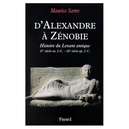D'Alexandre à Zénobie : Histoire du Levant antique, IVe siècle avant Jésus-Christ - IIIe siècle après Jésus-Christ