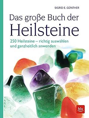 Das große Buch der Heilsteine: 250 Heilsteine - richtig auswählen und ganzheitlich anwenden (BLV)