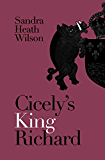 Cicely's King Richard (Cicely Plantagenet series Book 1)