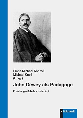 John Dewey als Pädagoge: Erziehung - Schule - Unterricht