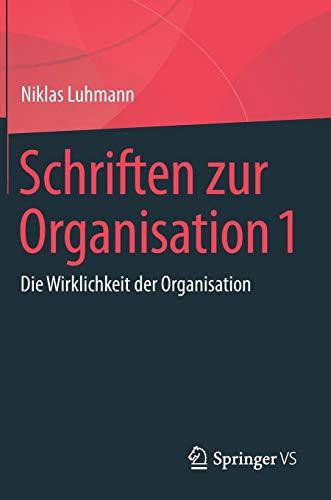 Schriften zur Organisation 1: Die Wirklichkeit der Organisation