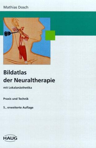 Bildatlas der Neuraltherapie mit Lokalanästhetika. Praxis und Technik