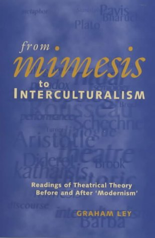 From Mimesis to Interculturalism: Readings of Theatrical Theory Before and After Modernism (Exeter Performance Studies) by Graham Ley (1999-10-01)