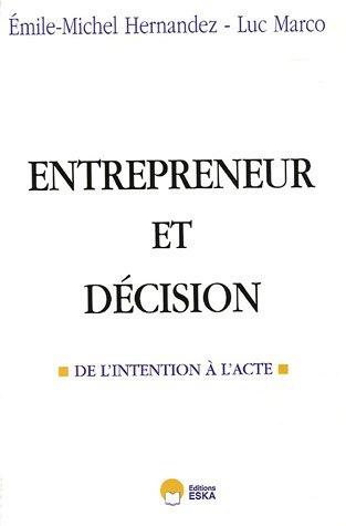 Entrepreneur et décision : De l'intention à l'acte par Emile-Michel Hernandez, Luc Marco