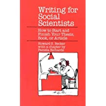 Writing for Social Scientists: How to Start and Finish Your Thesis, Book or Article (Chicago Guides to Writing, Editing & Publishing)