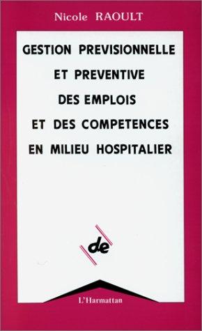 Gestion prévisionnelle et préventive des emplois et des compétences en milieu hospitalier par Nicole Raoult