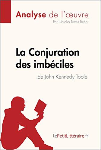 La Conjuration des imbciles de John Kennedy Toole (Analyse de l'oeuvre): Comprendre la littrature avec lePetitLittraire.fr (Fiche de lecture)