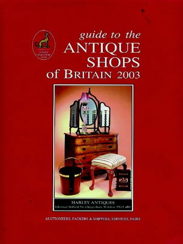 Guide to the Antique Shops of Britain 2003 (Daily Telegraph Guide to the Antique Shops of Britain: With Fairs, Auctions, Packers &