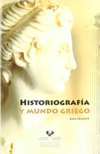 Historiografía y mundo griego de Ana Iriarte Goñi (1 ene 2011) Tapa blanda