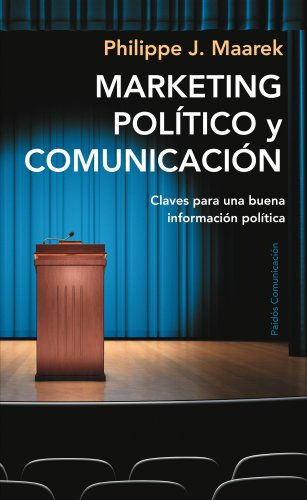 Marketing político y comunicación: Claves para una buena información política por Philippe J. Maarek