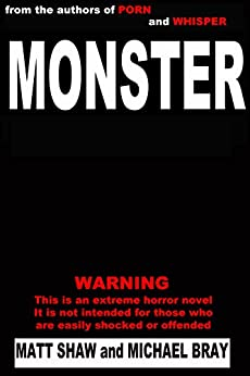Monster: A Novel of Extreme Horror and Gore by [Shaw, Matt, Bray, Michael]