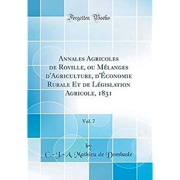Annales Agricoles de Roville, Ou Mélanges d'Agriculture, d'Économie Rurale Et de Législation Agricole, 1831, Vol. 7 (Classic Reprint)