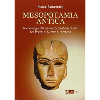 Mesopotamia Antica. Archeologia Del Pensiero Creatore Di Miti Nel Paese Di Sumer E Di Accad. Ediz. Illustrata