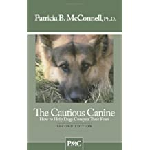 (The Cautious Canine: How to Help Dogs Conquer Their Fears) By McConnell, Patricia B. (Author) Paperback on (01 , 2005)