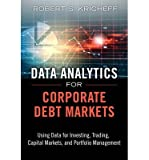 Telecharger Livres Data Analytics for Corporate Debt Markets Using Data for Investing Trading Capital Markets and Portfolio Management By author Robert S Kricheff published on February 2014 (PDF,EPUB,MOBI) gratuits en Francaise