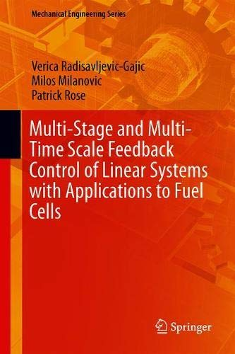 Multi-Stage and Multi-Time Scale Feedback Control of Linear Systems with Applications to Fuel Cells (Mechanical Engineering Series)