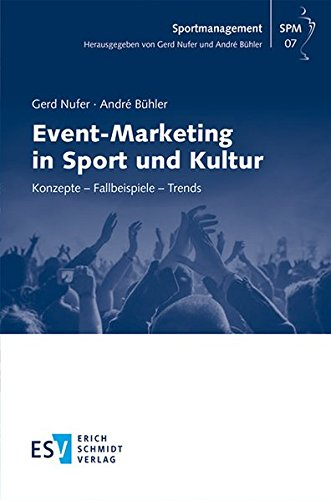 Event-Marketing in Sport und Kultur: Konzepte – Fallbeispiele – Trends (Sportmanagement, Band 7)