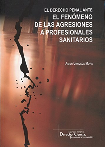 Derecho penal ante el fenómeno de las agresiones a profesionales sanitarios,El
