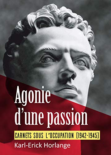 Agonie d'une passion: Carnets sous l'occupation 1942-1945