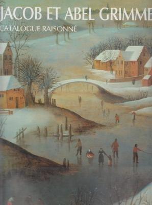 Jacob et Abel Grimmer: Catalogue raisonné par Reine de Bertier de Sauvigny