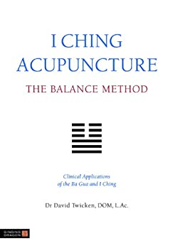 I Ching Acupuncture - The Balance Method: Clinical Applications of the Ba Gua and I Ching par [Twicken, David]