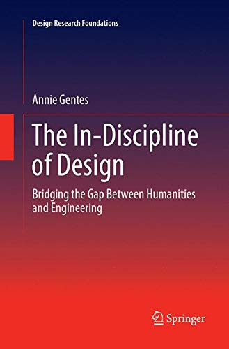 The In-Discipline of Design: Bridging the Gap Between Humanities and Engineering (Design Research Foundations) -