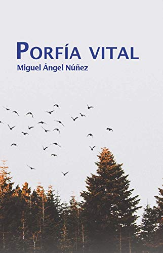 Porfía vital por Miguel Ángel Núñez