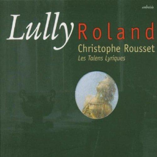 Lully - Roland / Les Talens Lyriques, Rousset