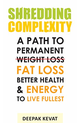 Shredding Complexity: A Path To Permanent Fat Loss, Better Health & Energy To Live Fullest (No Weight Loss, Just Fat Loss) (English Edition)