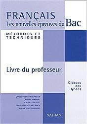 Français Méthodes & Techniques, les nouvelles épreuves du Bac : Livre du professeur (Professeurs Bac)